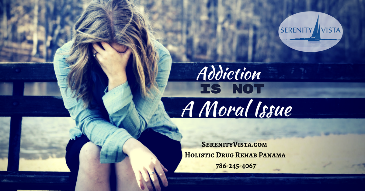 addiction is not a moral issue - Serenity Vista Drug Rehab