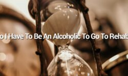 Do I have to be alcoholic to go to rehab?
